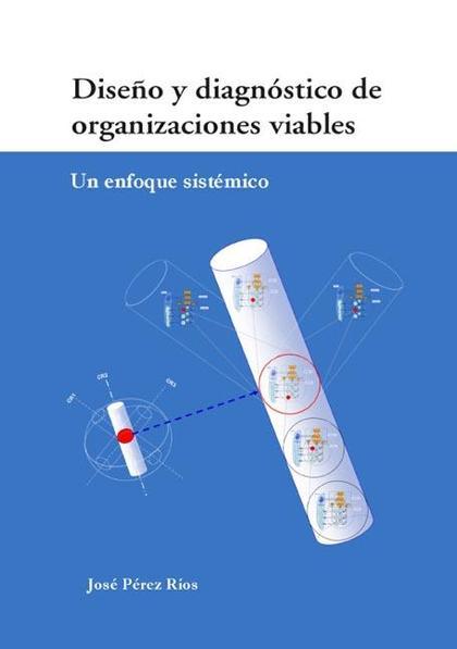 DISEÑO Y DIAGNÓSTICO DE ORGANIZACIONES VIABLES : UN ENFOQUE SISTÉMICO