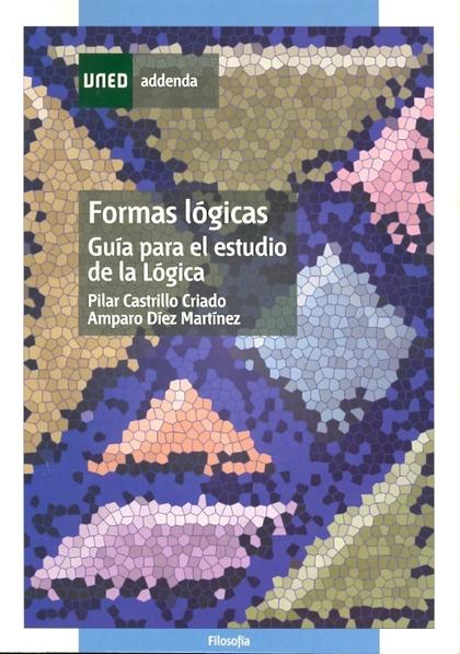FORMAS LÓGICAS. GUÍA PARA EL ESTUDIO DE LA LÓGICA.