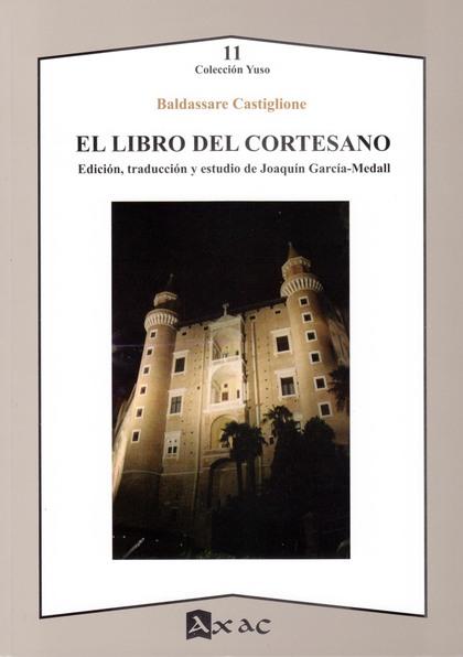 EL LIBRO DEL CORTESANO. EDICIÓN, TRADUCCIÓN Y ESTUDIO DE JOAQUÍN GARCÍA-MEDALL