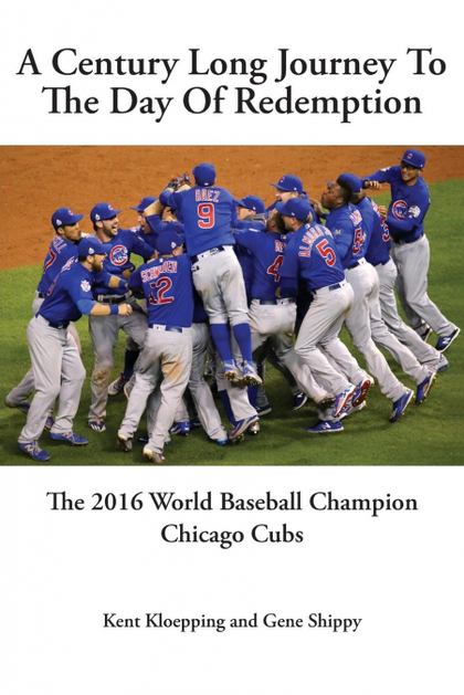A CENTURY LONG JOURNEY TO THE DAY OF REDEMPTION. THE 2016 WORLD BASEBALL CHAMPION CHICAGO CUBS