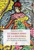 EL SIMBOLISMO DE LA HISTORIA. UNA PERSPECTIVA HERMÉTICA DE LA TRADICIÓN DE OCCIDENTE