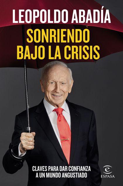 SONRIENDO BAJO LA CRISIS. CLAVES PARA DAR CONFIANZA A UN MUNDO ANGUSTIADO
