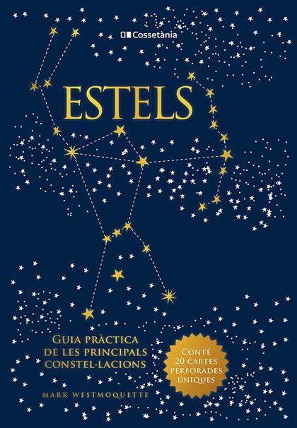 ESTELS. GUIA PRÀCTICA DE LES PRINCIPALS CONSTEL·LACIONS