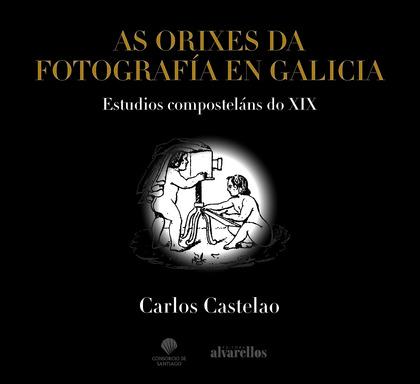 AS ORIXES DA FOTOGRAFÍA EN GALICIA. ESTUDIOS COMPOSTELÁNS DO XIX