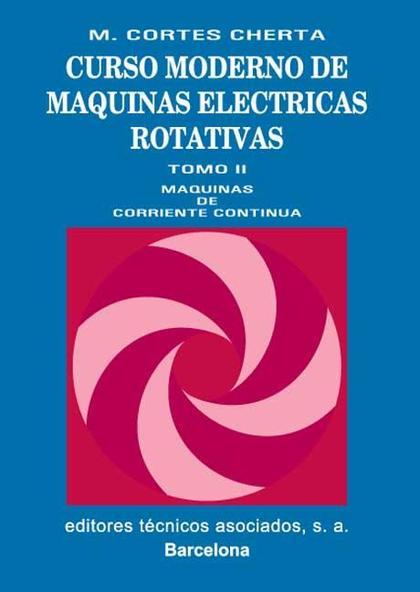 CURSO MODERNO DE MÁQUINAS ELÉCTRICAS ROTATIVAS. MÁQUINAS DE CORRIENTE CONTINUA. MÁQUINAS DE COR