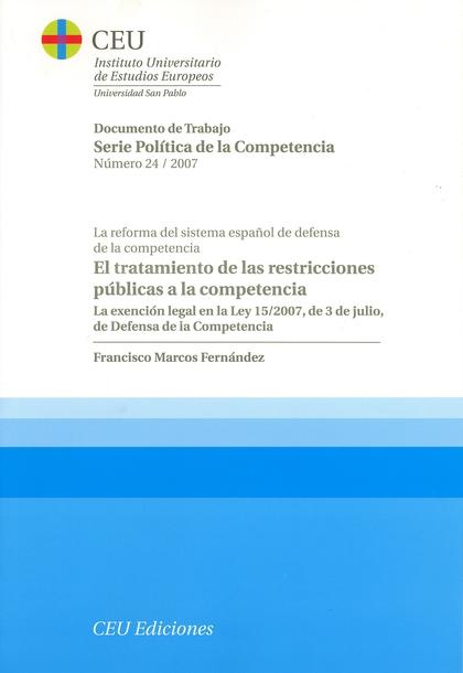 EL TRATAMIENTO DE LAS RESTRICCIONES PÚBLICAS A LA COMPETENCIA : LA EXENCIÓN LEGAL EN LA LEY 15/