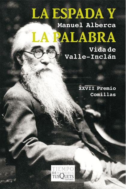 LA ESPADA Y LA PALABRA. VIDA DE VALLE-INCLÁN