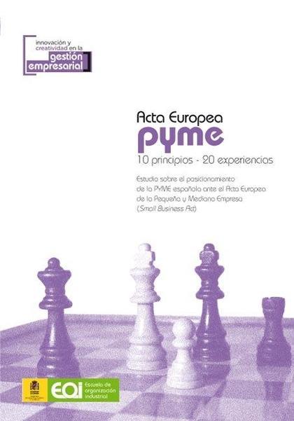 ACTA EUROPEA PYME : 10 PRINCIPIOS-20 EXPERIENCIAS, ESTUDIO SOBRE EL POSICIONAMIENTO DE LA PYME