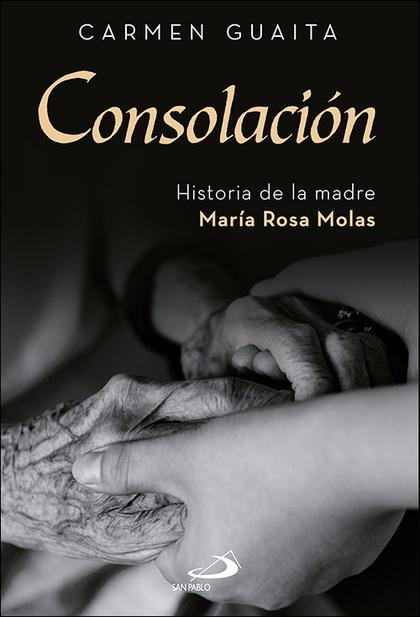 CONSOLACIÓN. HISTORIA DE LA MADRE MARÍA ROSA MOLAS