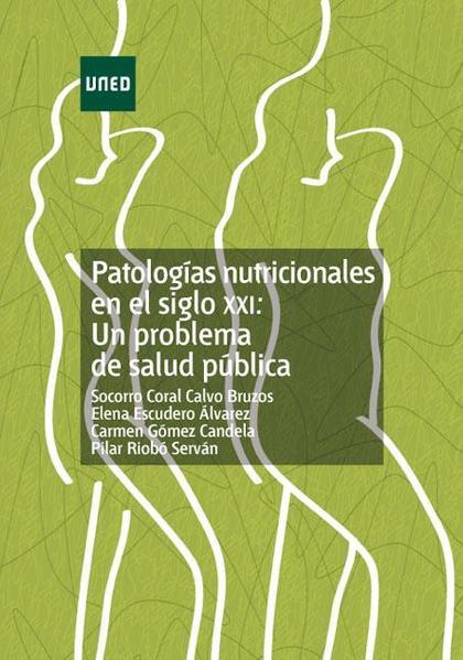 PATOLOGÍAS NUTRICIONALES EN EL SIGLO XXI : UN PROBLEMA DE SALUD PÚBLICA