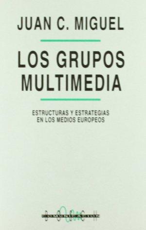 LOS GRUPOS MULTIMEDIA. ESTRUCTURAS Y ESTRATEGIAS EN LOS MEDIOS EUROPEOS
