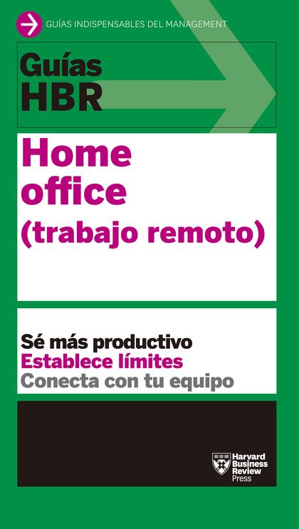 GUÍAS HBR: HOME OFFICE. TRABAJO REMOTO