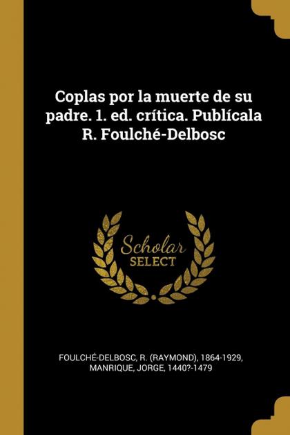COPLAS POR LA MUERTE DE SU PADRE. 1. ED. CRÍTICA. PUBLÍCALA R. FOULCHÉ-DELBOSC.