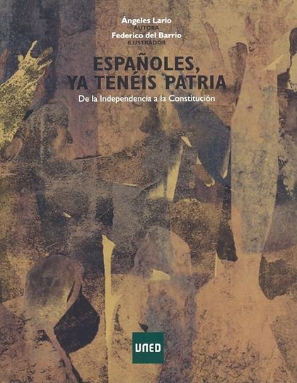 ESPAÑOLES, YA TENÉIS PATRIA : DE LA INDEPENDENCIA A LA CONSTITUCIÓN