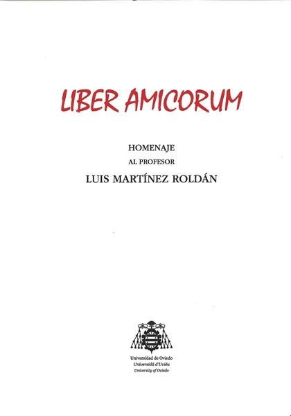 LIBER AMICORUM : HOMENAJE AL PROFESOR LUIS MARTÍNEZ ROLDÁN