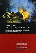 MANUAL DEL CONTRAFUEGO. EL MANEJO DEL FUEGO EN LA EXTINCIÓN DE INCENDIOS FORESTA.