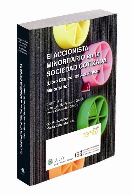 EL ACCIONISTA MINORITARIO EN LA SOCIEDAD COTIZADA : LIBRO BLANCO DEL ACCIONISTA MINORITARIO