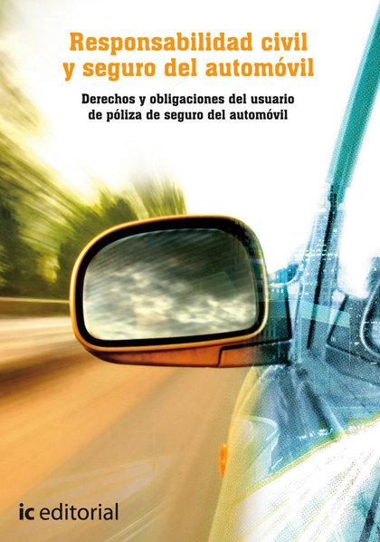 RESPONSABILIDAD CIVIL Y SEGURO DEL AUTOMÓVIL : DERECHOS Y OBLIGACIONES DEL USUARIO DE PÓLIZA DE