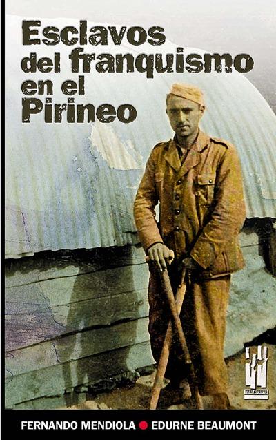 ESCLAVOS DEL FRANQUISMO EN EL PIRINEO. LA CARRETARA IGAL-VIDÁNGOZ-RONCAL (1939-1941)