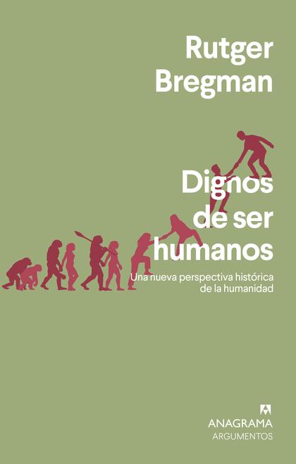 DIGNOS DE SER HUMANOS. UNA NUEVA PERSPECTIVA HISTÓRICA DE LA HUMANIDAD