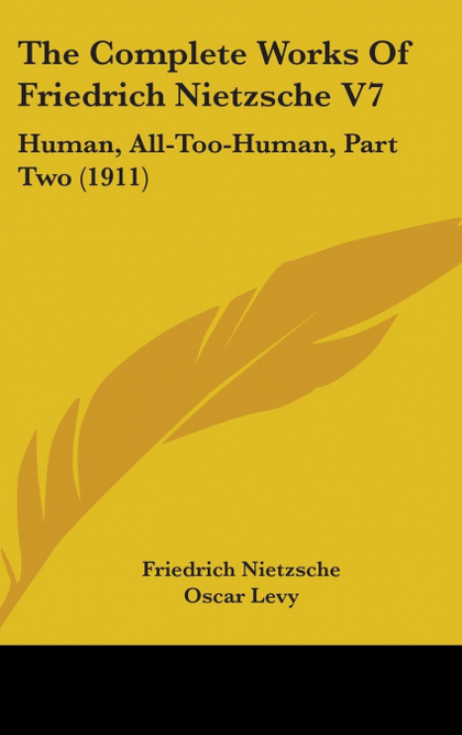 THE COMPLETE WORKS OF FRIEDRICH NIETZSCHE V7
