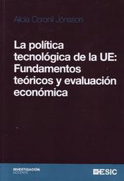 LA POLÍTICA TECNOLÓGICA DE LA UE : FUNDAMENTOS TEÓRICOS Y EVALUACIÓN ECONÓMICA