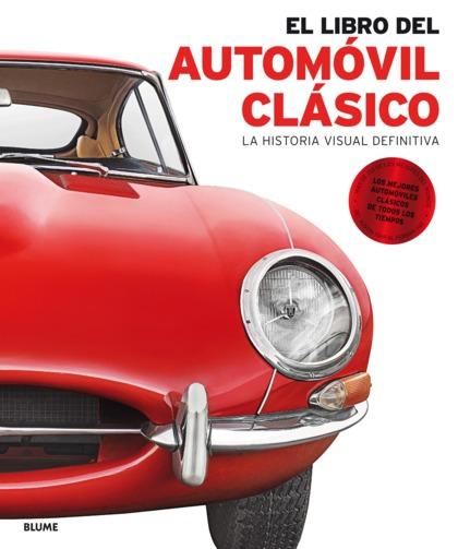 EL LIBRO DEL AUTOMÓVIL CLÁSICO. LA HISTORIA VISUAL DEFINITIVA