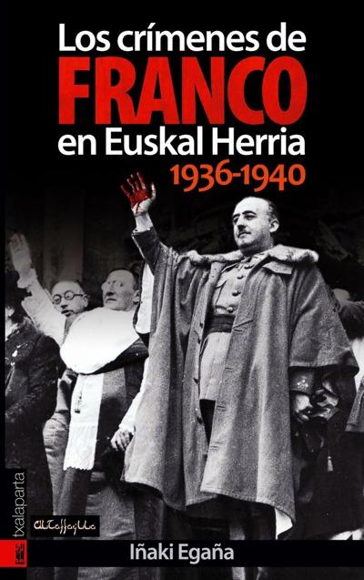 LOS CRÍMENES DE FRANCO EN EUSKAL HERRIA (1936-1940).