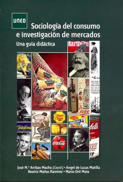 SOCIOLOGÍA DEL CONSUMO E INVESTIGACIÓN DE MERCADOS : UNA GUÍA DIDÁCTICA