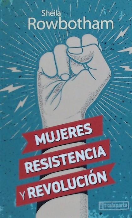 MUJERES, RESISTENCIA Y REVOLUCIÓN. UNA HISTORIA DE LAS MUJERES Y LA REVOLUCIÓN EN EL MUNDO MODE