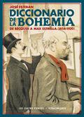 DICCIONARIO DE LA BOHEMIA. DE BÉCQUER A MAX ESTRELLA (1854-1920)