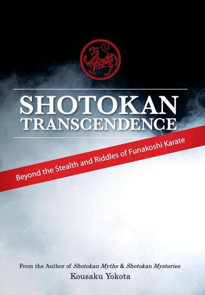 SHOTOKAN TRANSCENDENCE. BEYOND THE STEALTH AND RIDDLES OF FUNAKOSHI KARATE