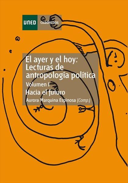 EL AYER Y EL HOY I : LECTURAS DE ANTROPOLOGÍA POLÍTICA : HACIA EL FUTURO