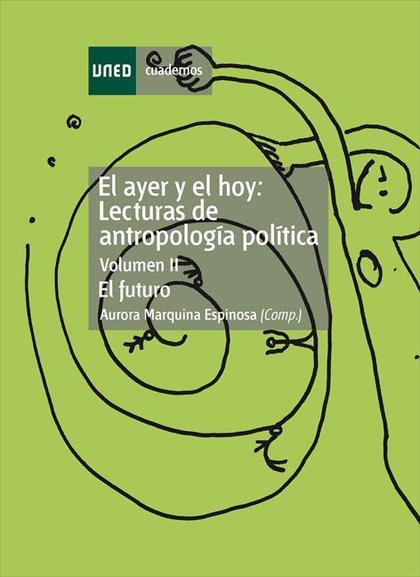 EL AYER Y EL HOY II : LECTURAS DE ANTROPOLOGÍA POLÍTICA : EL FUTURO