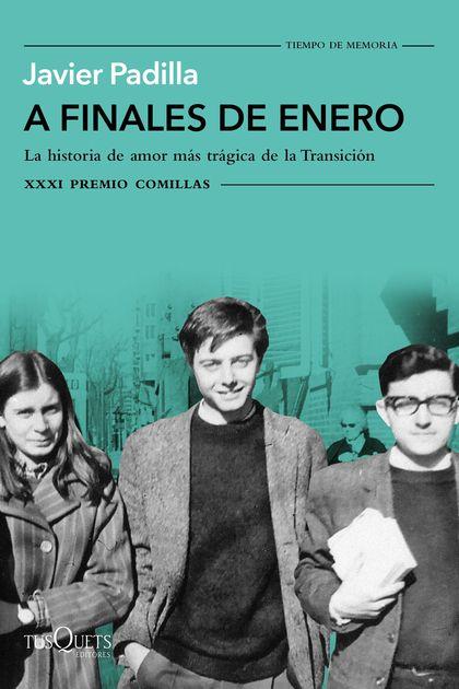 A FINALES DE ENERO. LA HISTORIA DE AMOR MÁS TRÁGICA DE LA TRANSICIÓN. XXXI PREMIO COMILLAS 2019