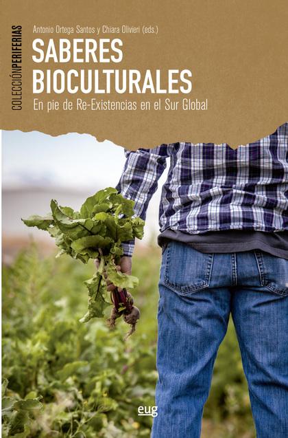 SABERES BIOCULTURALES. EN PIE DE RE-EXISTENCIAS EN EL SUR GLOBAL