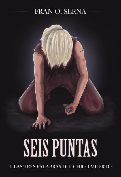 SEIS PUNTAS. LAS TRES PALABRAS DEL CHICO MUERTO.