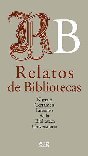 RELATOS DE BIBLIOTECAS: NOVENO CERTAMEN LITERARIO DE LA BIBLIOTECA UNIVERSITARIA.