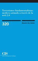 TERRORISMOS FUNDAMENTALISTAS: MEDIEVO ARMADO A TRAVÉS DE LA WEB 2.0.