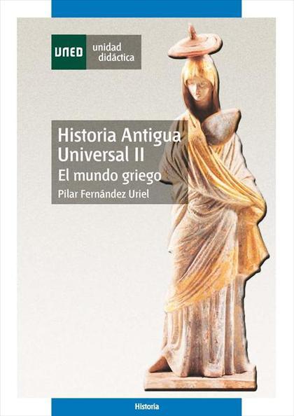 HISTORIA ANTIGUA UNIVERSAL II : EL MUNDO GRIEGO