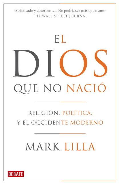 EL DIOS QUE NO NACIÓ : RELIGIÓN, POLÍTICA Y EL OCCIDENTE MODERNO