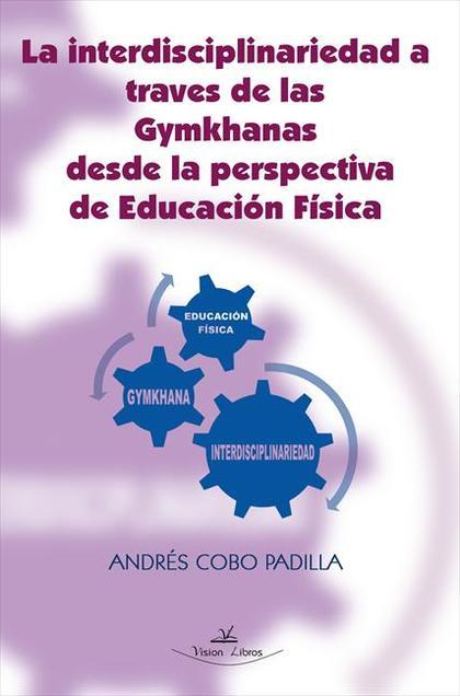 LA INTERDISCIPLINARIEDAD A TRAVÉS DE LAS GYMKHANAS EN EDUCACIÓN FÍSICA