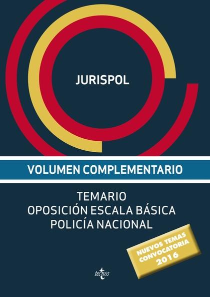 VOLUMEN COMPLEMENTARIO. TEMARIO OPOSICIÓN ESCALA BÁSICA POLICÍA NACIONAL