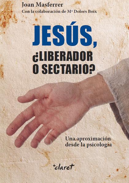 JESÚS, ¿LIBERADOR O SECTARIO?                                                   UNA APROXIMACIÓ