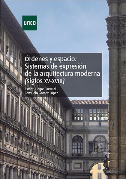 ÓRDENES Y ESPACIO: SISTEMAS DE EXPRESIÓN DE LA ARQUITECTURA MODERNA (SIGLOS XV-X.