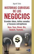 NEGOCIOS, HISTORIAS CURIOSAS DE LOS. GRANDES IDEAS, EXITOS SONADOS. IKEA, TOUS, ROVER, BIC ...