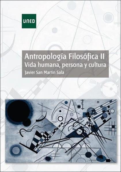 ANTROPOLOGÍA FILOSÓFICA II. VIDA HUMANA, PERSONA Y CULTURA.