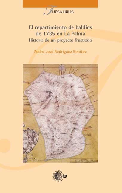 EL REPARTIMIENTO DE BALDÍOS DE 1785 EN LA PALMA : HISTORIA DE UN PROYECTO FRUSTRADO