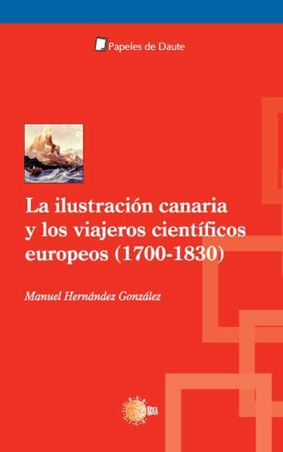 LA ILUSTRACIÓN CANARIA Y LOS VIAJEROS CIENTÍFICOS EUROPEOS (1700-1830)