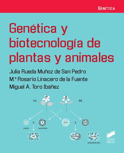 GENÉTICA Y BIOTECNOLOGÍA DE PLANTAS Y ANIMALES.